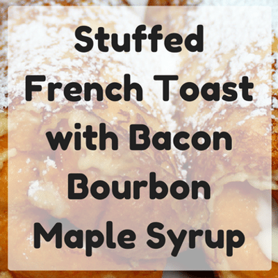 The Chew: Stuffed French Toast + Bacon Bourbon Maple Syrup